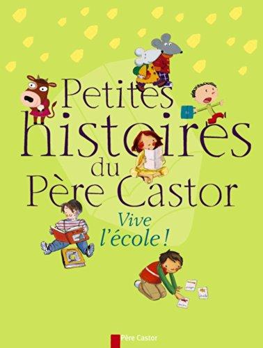 Petites histoires du Père Castor : vive l'école ! |
