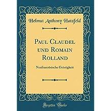 Paul Claudel und Romain Rolland: Neufranzösische Geistigkeit (Classic Reprint)