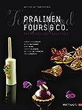 Pralinen, Fours & Co.: Kreative Spitzenpatisserie