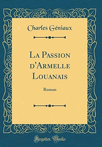La Passion D'Armelle Louanais: Roman (Classic Reprint)