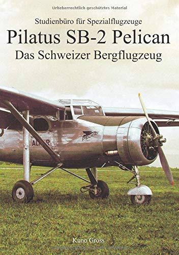 Pilatus SB-2 Pelican: Das Schweizer Bergflugzeug