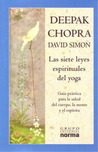 Las Siete Leyes Espirituales del Yoga: Guia Practica Para la Salud del Cuerpo, la Mente y el Espiritu por Deepak Chopra