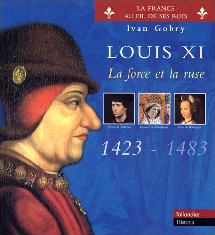 Louis XI, la force et la ruse (1423-1483)