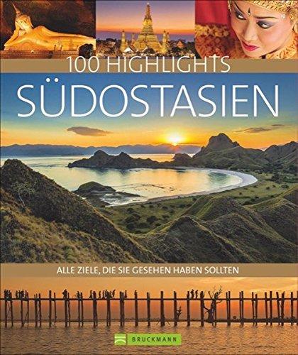 Bildband Südostasien. 100 Highlights Südostasien. Alle Ziele, die Sie gesehen haben sollten. Der Reisebildband mit allen Sehenswürdigkeiten: unberührte Natur, Städte, Reiseinfos, Insidertipps.