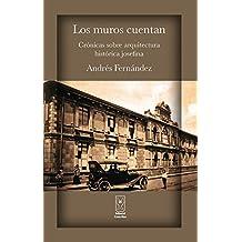 Los muros cuentan. Crónicas sobre arquitectura histórica josefina (Spanish Edition)