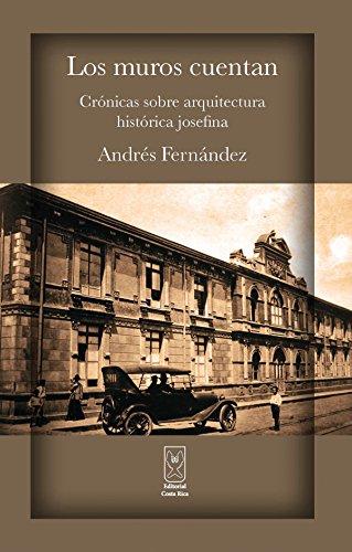 Los muros cuentan. Crónicas sobre arquitectura histórica josefina por Andrés Fernández