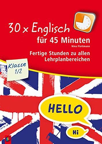 30 x Englisch für 45 Minuten - Klasse 1/2: Fertige Stunden zu allen Lehrplanbereichen