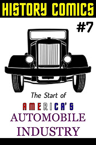 HISTORY COMICS: Issue #7 - The Start of America's Automobile Industry (English Edition)