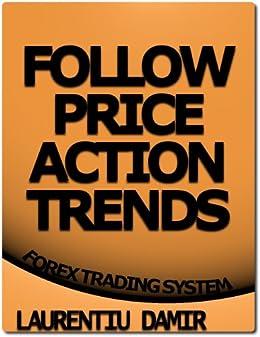 Follow Price Action Trends - Forex Trading System (English Edition) par [Damir, Laurentiu]