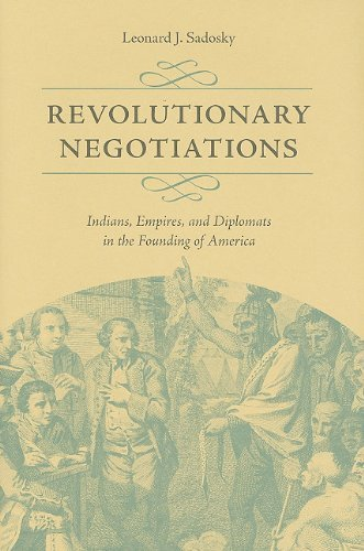 Revolutionary Negotiations: Indians, Empires, and Diplomats in the Founding of America (Jeffersonian America) by Leonard J. Sadosky (2010-01-01)