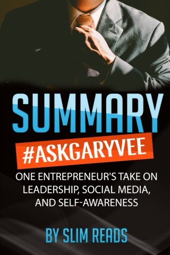 Summary: #AskGaryVee: One Entrepreneur's Take on Leadership, Social Media, and Self-Awareness | Review & Key Points with BONUS Critics Corner