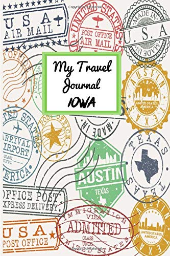 My Travel Journal Iowa: 6 x 9 Lined Journal, 126 pages | Journal Travel | Memory Book | A Mindful Journal Travel | A Gift for Everyone | Iowa |