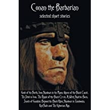 Conan the Barbarian, selected short stories including Gods of the North, Iron Shadows in the Moon, Queen of the Black Coast, The Devil in Iron, The ... Beyond the Black River, Shadows in Za