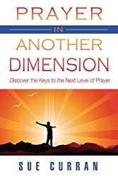 Prayer in Another Dimension: Discover the Keys to the Next Level of Prayer