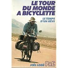 Le Tour du monde à bicyclette: Le temps d'un rêve