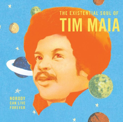 world-psychedelic-classics-4-nobody-can-live-forever-the-existential-soul-of-tim-maia