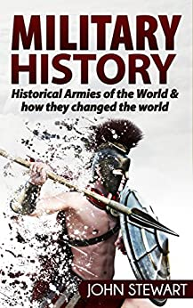 Military History: Historical Armies of the World & How They Changed the World (Greek History, Spartans, Roman Army, Ancient Rome, Egyptian History, Special Ops) Descargar PDF Gratis