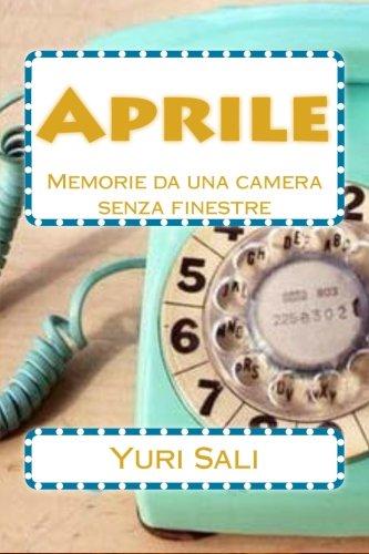 Aprile: Memorie Da Una Camera Senza Finestre - Amazon Libri