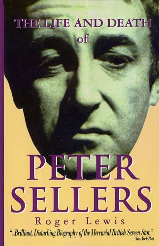 The Life and Death of Peter Sellers por Roger Lewis