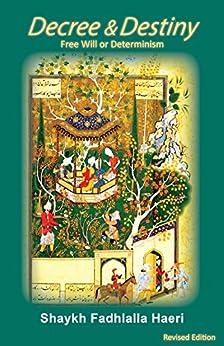 Decree & Destiny: Free Will or Determinism (English Edition) di [Haeri, Shaykh Fadhlalla]