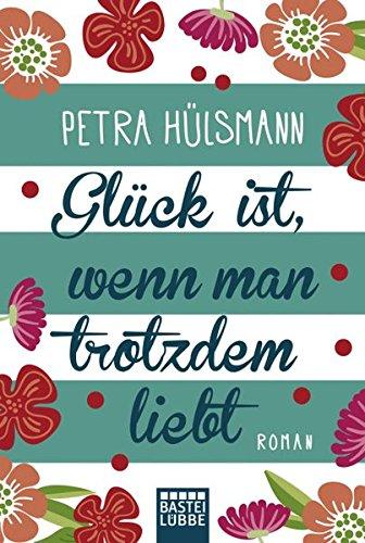 Buchseite und Rezensionen zu 'Glück ist, wenn man trotzdem liebt: Roman' von Petra Hülsmann