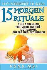 Fett verbrennen am Bauch: 15 Morgenrituale zum Abnehmen, für mehr Energie, Motivation, Erfolg und Gesundheit Taschenbuch