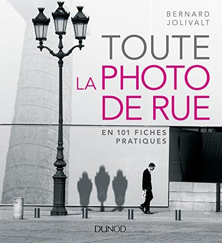 Toute la photo de rue - en 101 fiches pratiques par Bernard Jolivalt