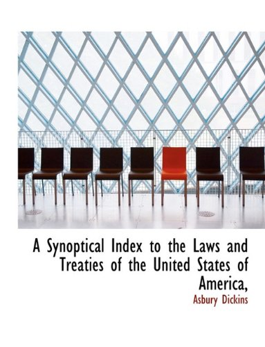 A Synoptical Index to the Laws and Treaties of the United States of America,