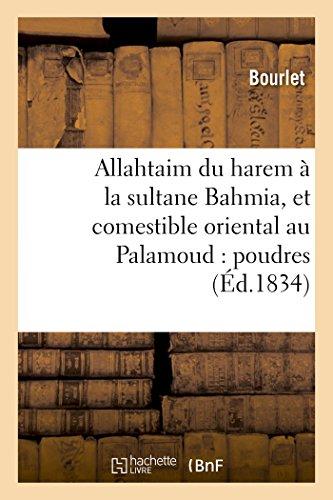 Allahtaim du harem à la sultane Bahmia, et comestible oriental au Palamoud : poudres: alimentaires importées en France par Bourlet