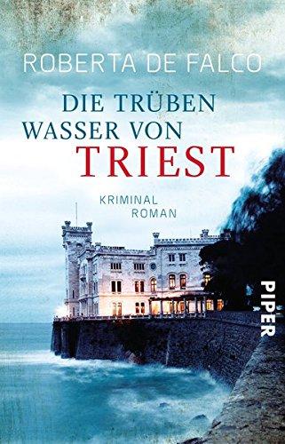 Die trüben Wasser von Triest: Kriminalroman (Commissario-Benussi-Reihe, Band 1)