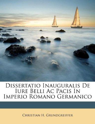Dissertatio Inauguralis De Iure Belli Ac Pacis In Imperio Romano Germanico