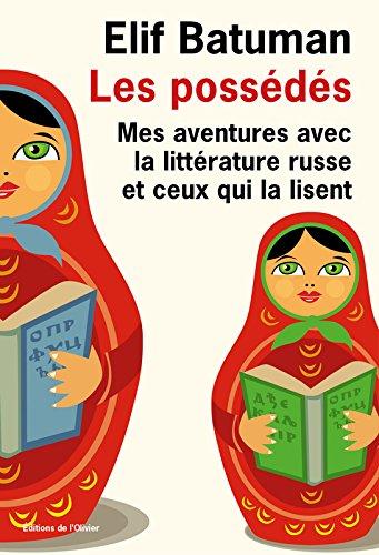 Les possédés : Mes aventures avec la littérature russe et ceux qui la lisent par Elif Batuman