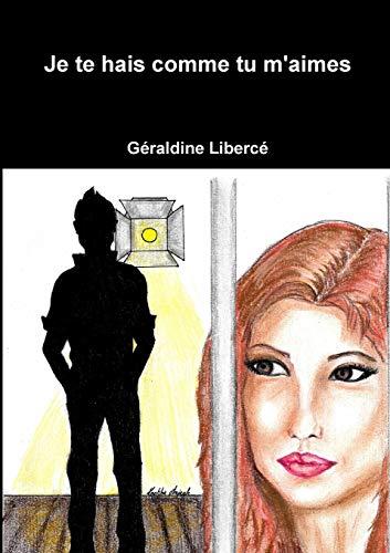 Je te hais comme tu m'aimes par Géraldine Libercé
