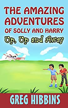 The Amazing Adventures of Solly and Harry. Up, Up and Away by [Hibbins, Greg]