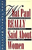 What Paul Really Said about Women: An Apostle's Liberating Views on Equality in Marriage, Leadership, and Love : with Questions
