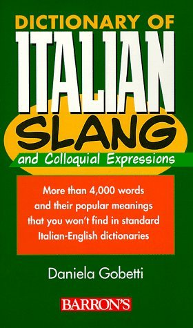 Dictionary of Italian Slang and Colloquial Expressions by Daniela Gobetti (26-May-2000) Paperback