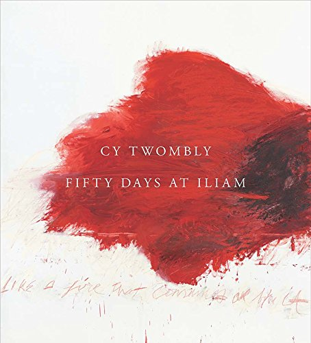 Cy Twombly: Fifty Days at Iliam por Annabelle D`Huart