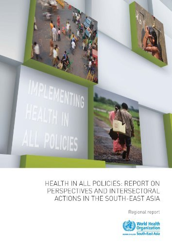 Health in All Policies: Report on Perspectives and Intersectoral Actions in the South-East Asia Region by World Health Organization: Regional Office for South-East Asia (2014-02-11)