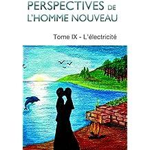 Perspectives de l'homme nouveau Tome IX: L'électricité (French Edition)