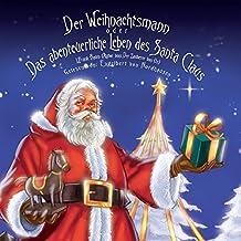 Der Weihnachtsmann: oder Das abenteuerliche Leben des Santa Claus