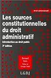 les sources constitutionnelles du droit administratif 3e ?dition