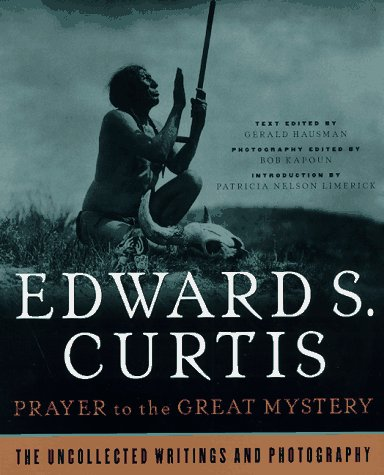 Prayer to the Great Mystery: Uncollected Writings and Photography of Edward Sherrif Curtis por Edward S. Curtis