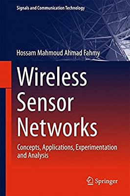 Wireless Sensor Networks: Concepts, Applications, Experimentation and Analysis (Signals and Communication Technology)