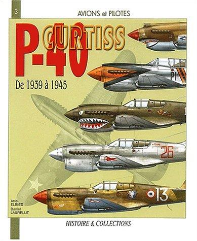 Le curtis P-40 : De 1939 à 1945 par Anis Elbied
