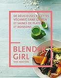 Blender girl De délicieuses recettes véganes, sans gluten et saines de plats et boissons