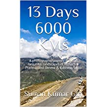 13 Days 6000 KMs: A photographic journey through beautiful landscapes of Himachal Pradesh and Jammu & Kashmir, India (English Edition)