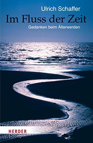 Im Fluss der Zeit: Gedanken beim Älterwerden (HERDER spektrum 80420)
