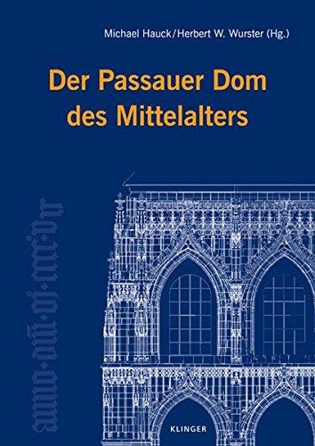 Der Passauer Dom des Mittelalters: Die Vorträge des Symposiums Passau, 12. bis 14. März 2007