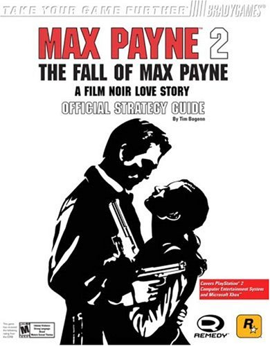 Max Payne (TM) 2: The Fall of Max Payne Official Strategy Guide for PS2 & Xbox: The Fall of Max Payne PS2 and Xbox Official Strategy Guide