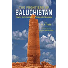 The Frontiers of Baluchistan: Travels on the Border of Persia and Afghanistan